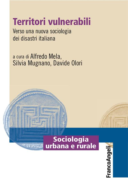Territori vulnerabili. Verso una nuova sociologia dei disastri italiana - Davide Olori,Alfredo Mela,Silvia Mugnano - ebook