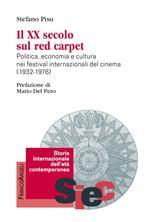 Il XX secolo sul red carpet. Politica, economia e cultura nei festival internazionali del cinema (1932-1976)