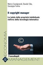 Il copyright manager. La tutela della proprietà intellettuale nell'era della tecnologia telematica