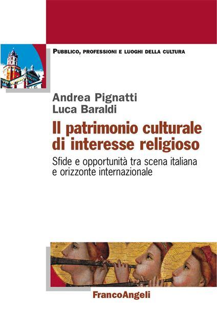 Il patrimonio culturale di interesse religioso. Sfide e opportunità tra scena italiana e orizzonte internazionale - Luca Baraldi,Andrea Pignatti - ebook