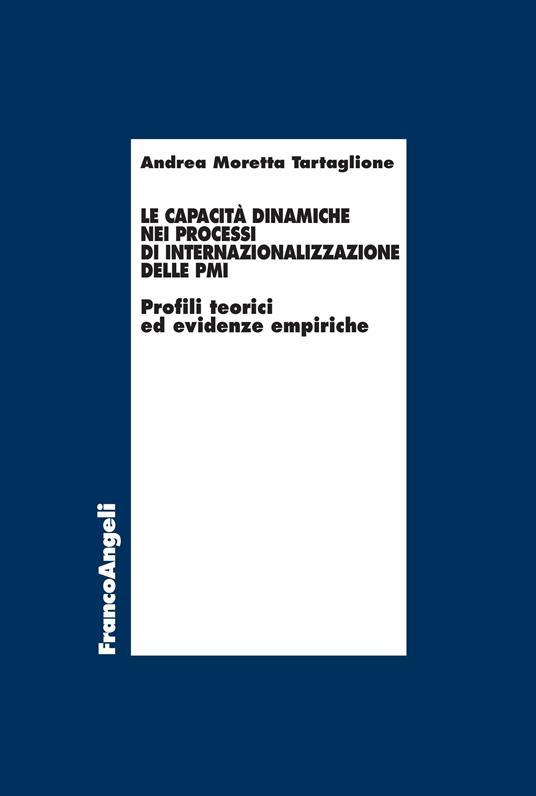 Le capacità dinamiche nei processi di internazionalizzazione delle PMI. Profili teorici ed evidenze empiriche - Andrea Moretta Tartaglione - ebook