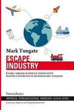 Escape industry. Come i brand iconici e innovativi hanno costruito il business del viaggio