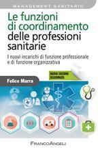 Le funzioni di coordinamento delle professioni sanitarie. I nuovi incarichi di funzione professionale e di funzione organizzativa. Nuova ediz.