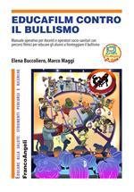 Educafilm contro il bullismo. Manuale operativo per docenti e operatori socio-sanitari con percorsi filmici per educare gli alunni a fronteggiare il bullismo. Con aggiornamento online