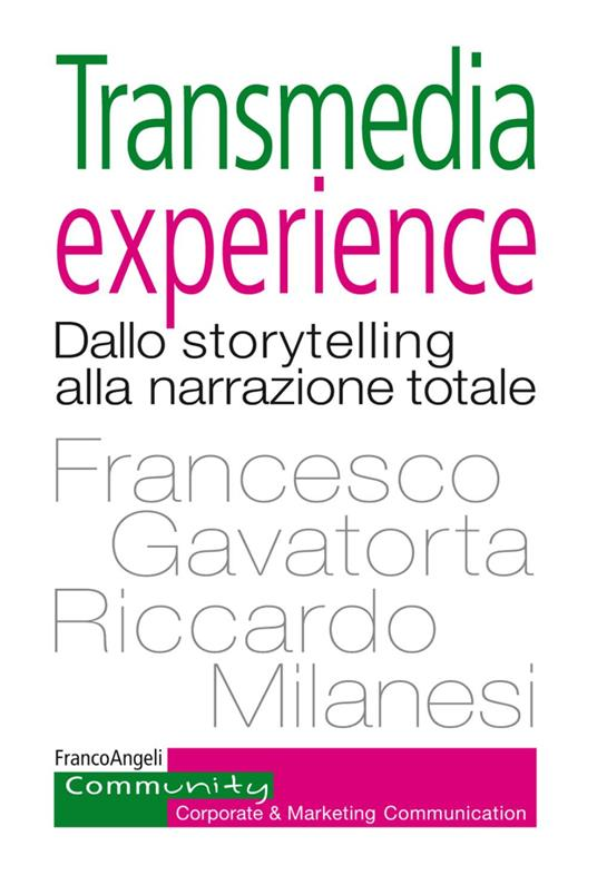 Transmedia experience. Dallo storytelling alla narrazione totale - Francesco Gavatorta,Riccardo Milanesi - copertina