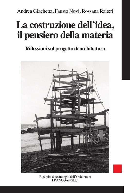 La costruzione dell'idea, il pensiero della materia. Riflessioni sul progetto di architettura - Andrea Giachetta,Fausto Novi,Rossana Raiteri - ebook