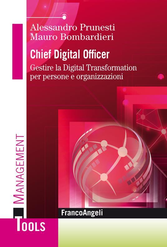 Chief digital officer. Gestire la digital transformation per persone e organizzazioni - Mauro Bombardieri,Alessandro Prunesti - ebook