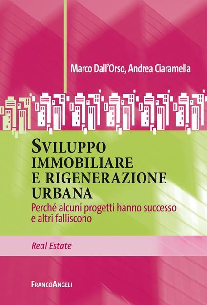 Sviluppo immobiliare e rigenerazione urbana. Perché alcuni progetti hanno successo e altri falliscono - Andrea Ciaramella,Marco Dall'Orso - ebook
