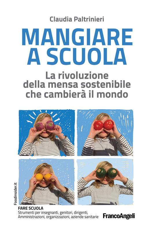 Mangiare a scuola. La rivoluzione della mensa sostenibile che cambierà il mondo - Claudia Paltrinieri - ebook