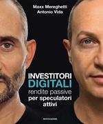 Investitori digitali. Rendite passive per speculatori attivi