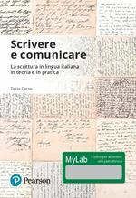 Scrivere e comunicare. La scrittura in lingua italiana in teoria e in pratica. Ediz. Mylab. Con Contenuto digitale per accesso on line