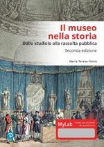 Il museo nella storia. Dallo «studiolo» alla raccolta pubblica. Ediz. Mylab