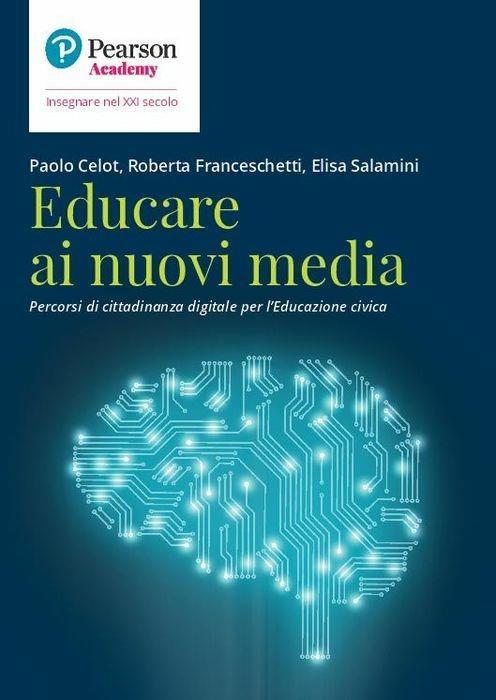 Educare ai nuovi media. Percorsi di cittadinanza digitale per l'educazione civica - Celot Paolo,Roberta Franceschetti,Elisa Salamini - copertina