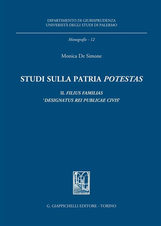 Studi sulla patria «potestas». Il filius familias «designatus rei publicae civis» - Monica De Simone - copertina