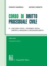 Corso di diritto processuale civile. Ediz. minore. Vol. 3: esecuzione forzata, i procedimenti speciali, l'arbitrato, la mediazione e la negoziazione assistita, L'.