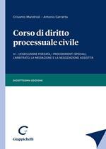 Corso di diritto processuale civile. Vol. 3: esecuzione forzata, i procedimenti speciali, l'arbitrato, la mediazione e la negoziazione assistita, L'.
