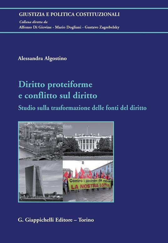 Diritto proteiforme e conflitto sul diritto. Studio sulla trasformazione delle fonti del diritto - Alessandra Algostino - ebook