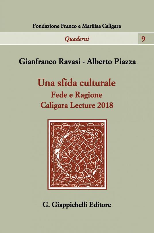 Una sfida culturale. Fede e ragione. Caligara Lecture 2018 - Alberto Piazza,Gianfranco Ravasi - ebook