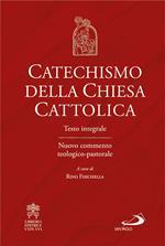 Catechismo della Chiesa cattolica. Testo integrale. Nuovo commento teologico-pastorale