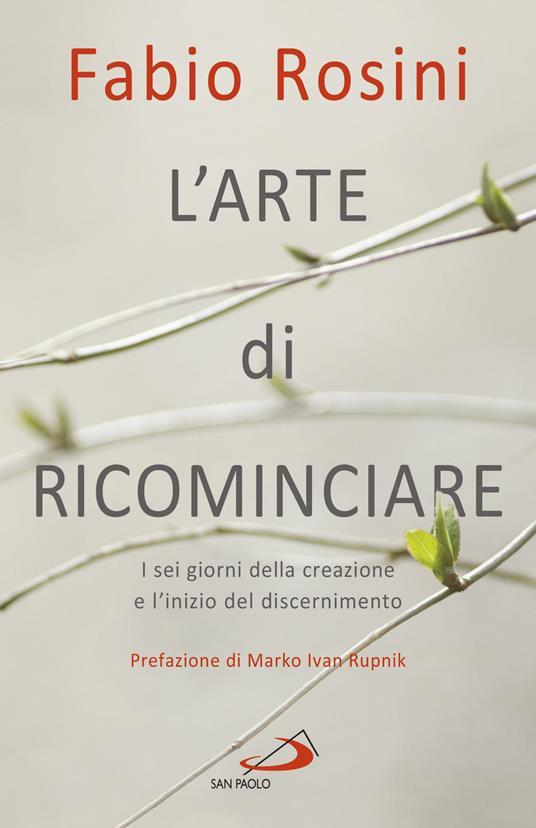 L' arte di ricominciare. I sei giorni della creazione e l'inizio del discernimento - Fabio Rosini - ebook
