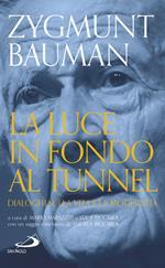 La luce in fondo al tunnel. Dialoghi sulla vita e la modernità