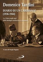 Diario di un cardinale (1936-1944). La Chiesa negli anni delle ideologie nazifascista e comunista