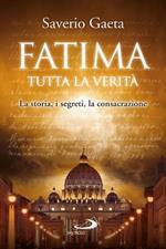 Fatima. Tutta la verità. La storia, i segreti, la consacrazione