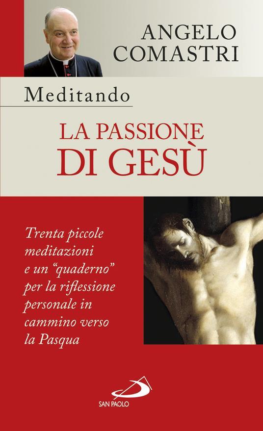 Meditando la passione di Gesù. Trenta piccole meditazioni e un «quaderno» per la riflessione personale - Angelo Comastri - copertina