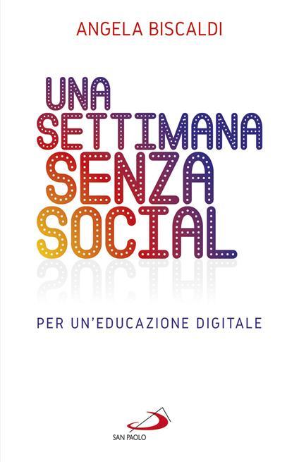 Una settimana senza social. Per un'educazione digitale - Angela Biscaldi - ebook