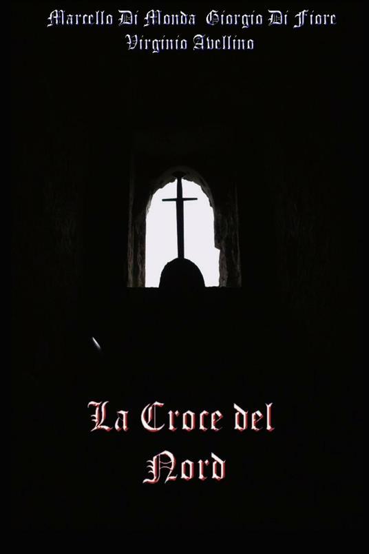 La croce del nord - Marcello Di Monda,Virginio Avellino,Giorgio Di Fiore - ebook