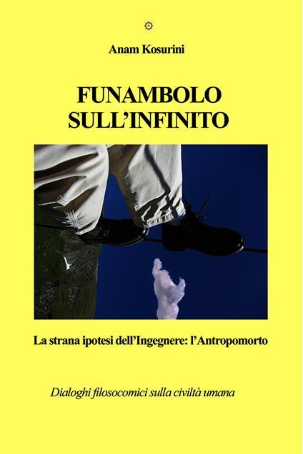 Funambolo sull'Infinito - Anam Kosurini - ebook