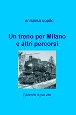 Un treno per Milano e altri percorsi. Racconti di più vite