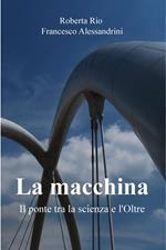 La macchina. Il ponte tra la scienza e l'oltre