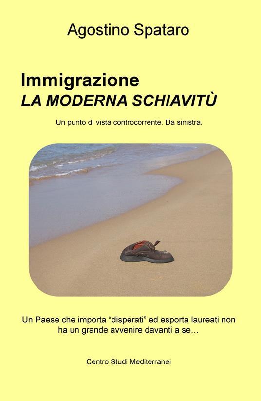 Immigrazione, la moderna schiavitù. Un Paese che importa «disperati» ed esporta laureati non ha un grande avvenire davanti a sé... - Agostino Spataro - copertina