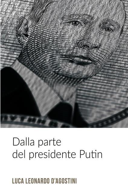 Dalla parte del presidente Putin - Luca Leonardo D'Agostini - ebook