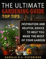 The ultimate gardening guide top tips: inspiration and helpful advice to help you make the most of your garden