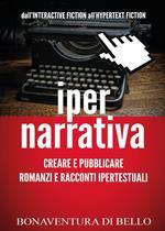Iper-narrativa: creare e pubblicare romanzi e racconti ipertestuali
