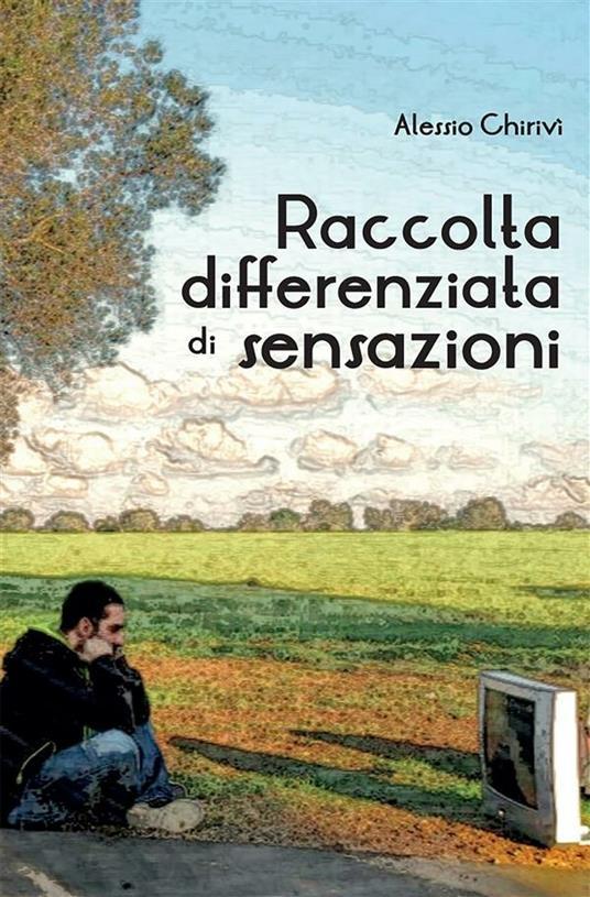 Raccolta differenziata di sensazioni - Alessio Chirivì - ebook
