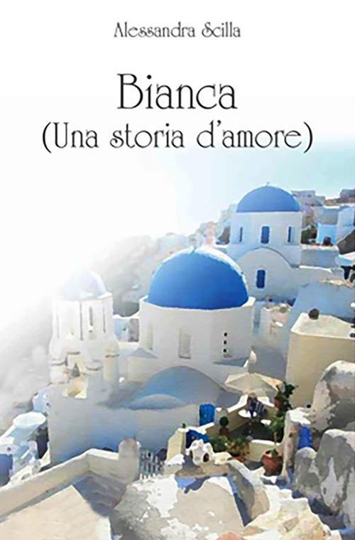 Bianca (una storia d'amore) - Alessandra Scilla - ebook