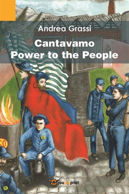 Cantavamo «Power to the people» - Andrea Grassi - ebook