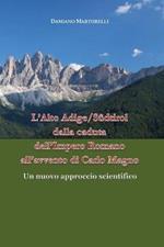 L' Alto Adige/Südtirol dalla caduta dell'Impero Romano all'avvento di Carlo Magno (V-VIII secolo). Un nuovo approccio scientifico