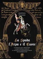 La spada, l'arpa e il cuore: Il segreto dei trovatori-La dottrina di Dante-Il segreto di Giovanna d'Arco-Dell'androgino