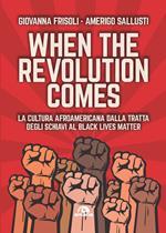 When the revolution comes. La cultura afroamericana dalla tratta degli schiavi al Black Lives Matter