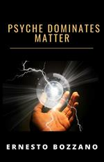 Psyche dominates matter