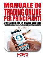 Manuale di trading online per principianti. Come diventare un trader vincente e guadagnare con azioni, Forex, criptovalute, indici ed ETF