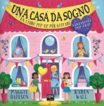 Una casa da sogno. Libro pop-up. Ediz. a colori