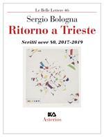 Ritorno a Trieste. Scritti over 80 (2017-2019)