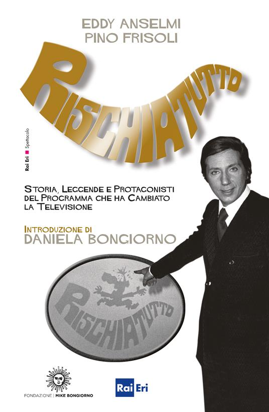 Rischiatutto. Storia, leggende e protagonisti del programma che ha cambiato la televisione - Eddy Anselmi,Pino Frisoli - ebook