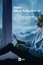 Radio1 Plot Machine. 7ª edizione del Concorso letterario per racconti inediti 2020-2021