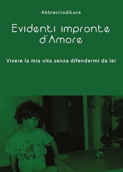 Evidenti impronte d'Amore - Abbracciodiluce - ebook